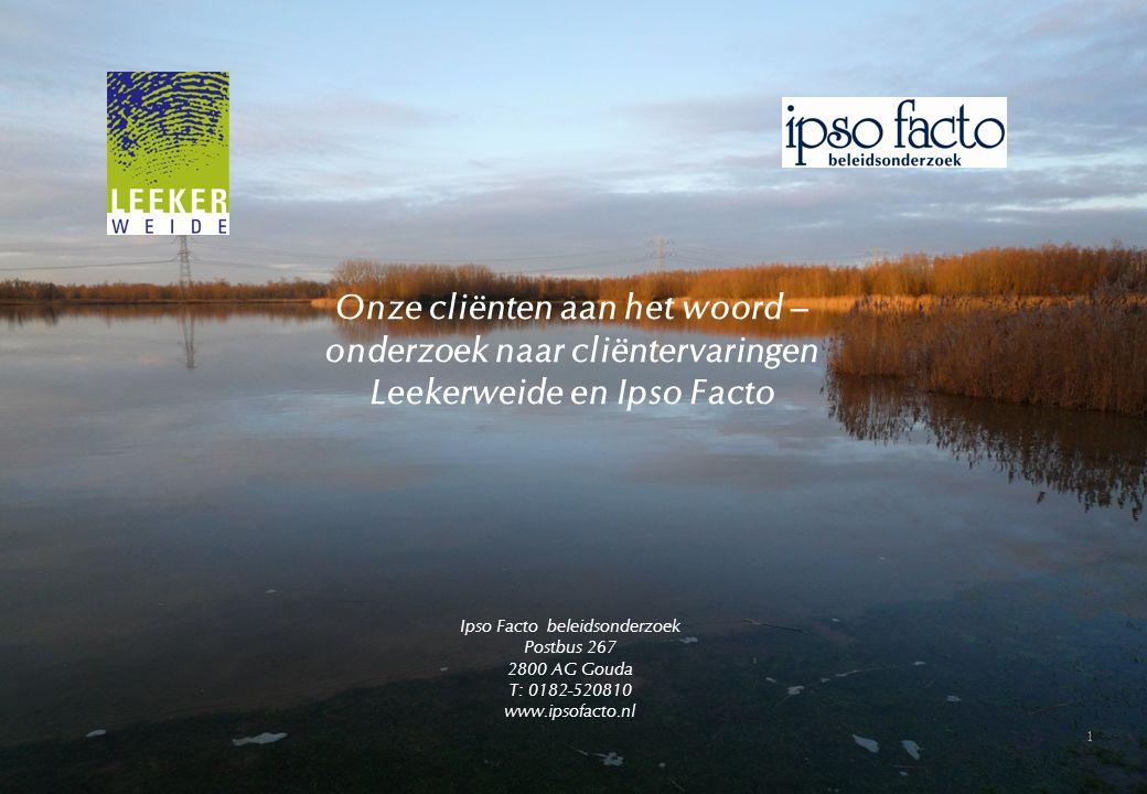 1 Onze cliënten aan het woord – onderzoek naar cliëntervaringen Leekerweide en Ipso Facto Ipso Facto beleidsonderzoek Postbus 267 2800 AG Gouda T: 0182-520810 www.ipsofacto.nl