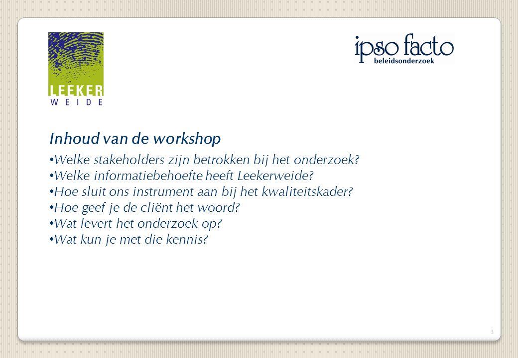 3 Inhoud van de workshop Welke stakeholders zijn betrokken bij het onderzoek.