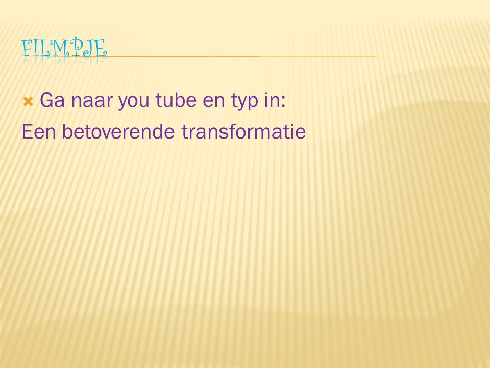  Ga naar you tube en typ in: Een betoverende transformatie