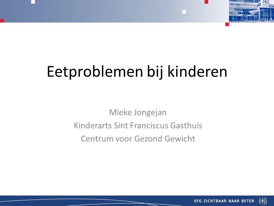 Eetproblemen bij kinderen Mieke Jongejan Kinderarts Sint Franciscus Gasthuis Centrum voor Gezond Gewicht
