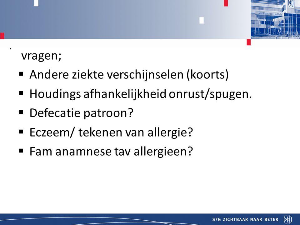 Titel vragen;  Andere ziekte verschijnselen (koorts)  Houdings afhankelijkheid onrust/spugen.