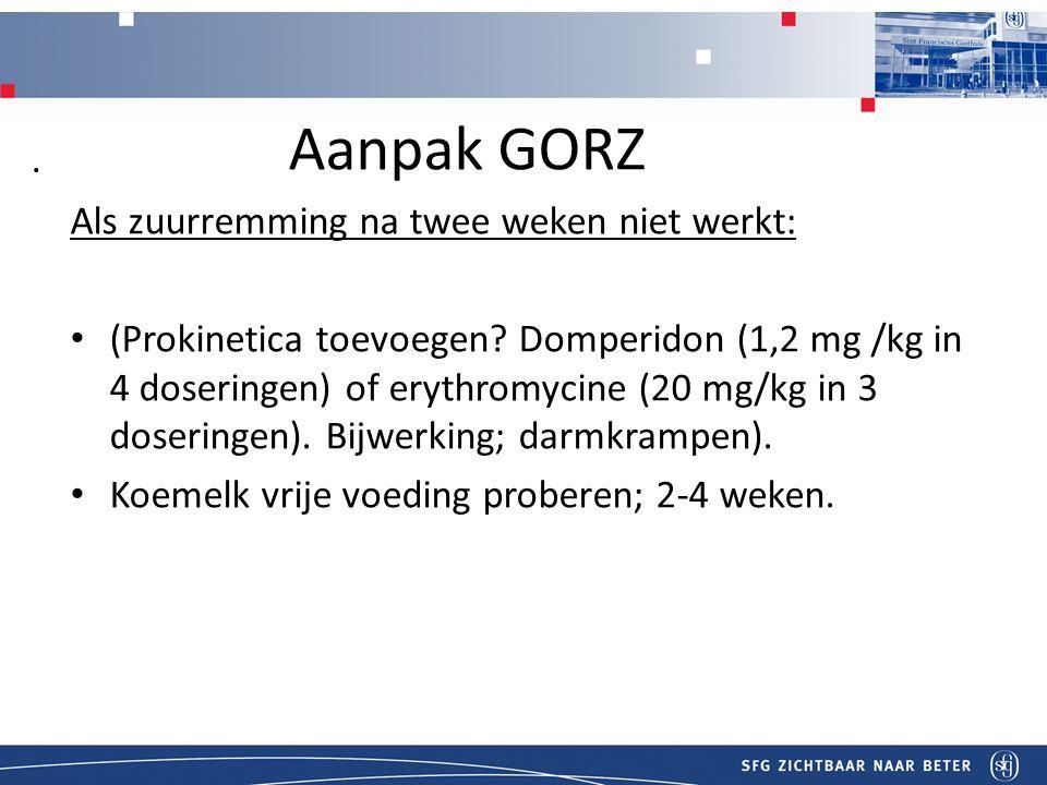 Titel Aanpak GORZ Als zuurremming na twee weken niet werkt: (Prokinetica toevoegen.