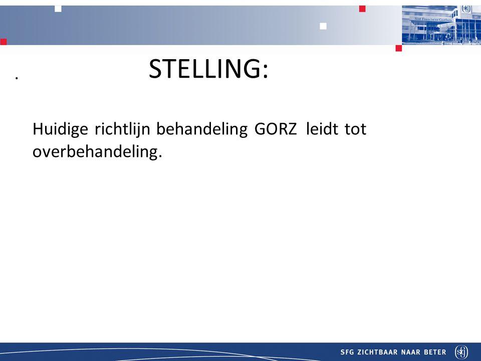 Titel STELLING: Huidige richtlijn behandeling GORZ leidt tot overbehandeling..