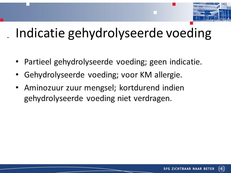 Titel Indicatie gehydrolyseerde voeding Partieel gehydrolyseerde voeding; geen indicatie.