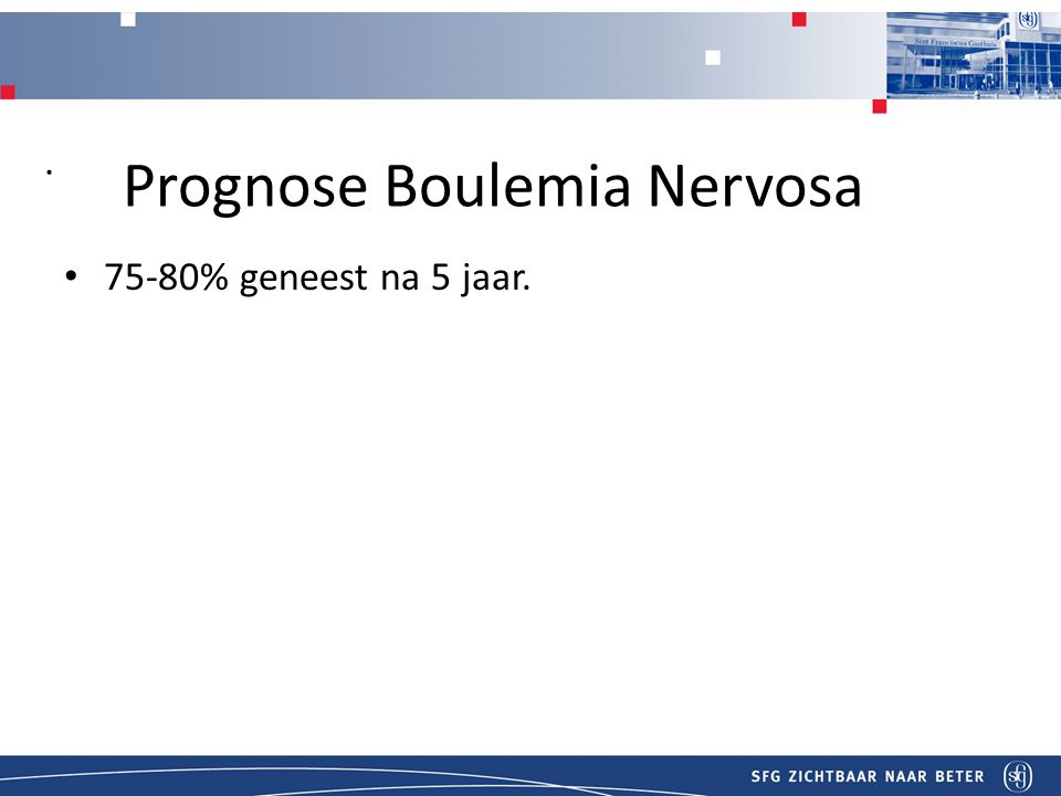 T Prognose Boulemia Nervosa. 75-80% geneest na 5 jaar.