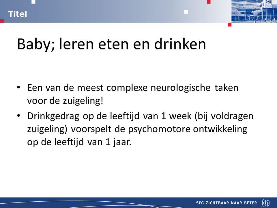 Baby; leren eten en drinken Een van de meest complexe neurologische taken voor de zuigeling.