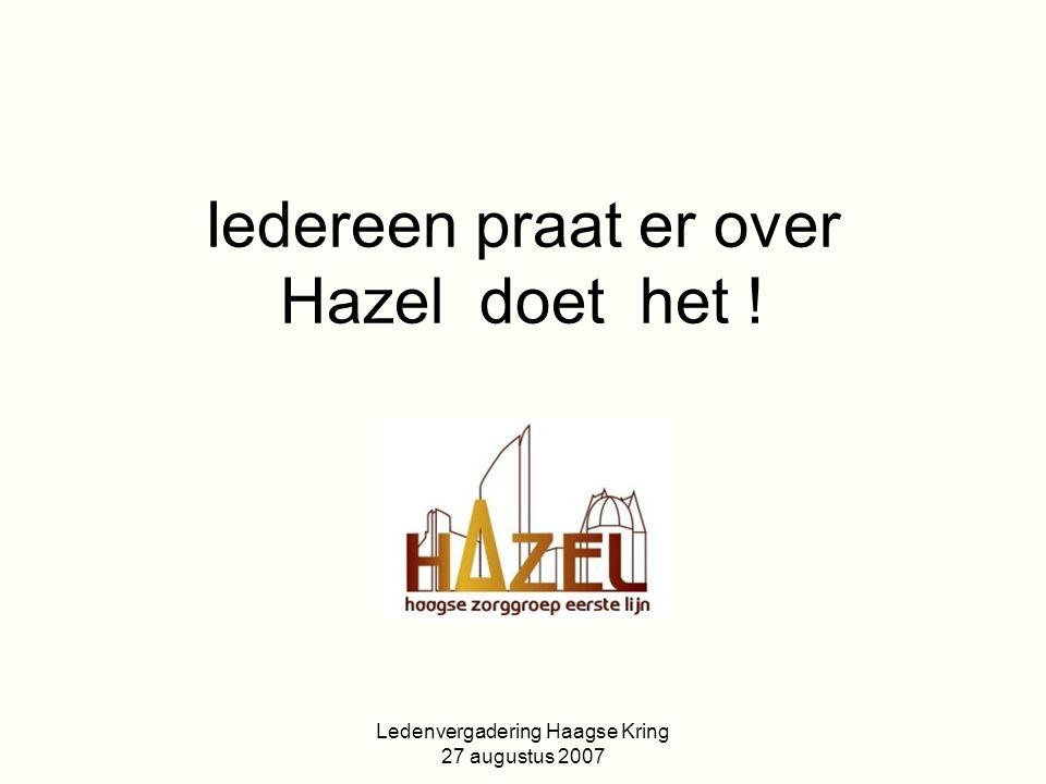 Ledenvergadering Haagse Kring 27 augustus 2007 Iedereen praat er over Hazel doet het !