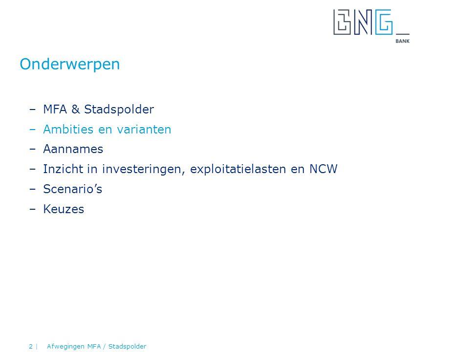 Onderwerpen –MFA & Stadspolder –Ambities en varianten –Aannames –Inzicht in investeringen, exploitatielasten en NCW –Scenario's –Keuzes Afwegingen MFA / Stadspolder 2 |