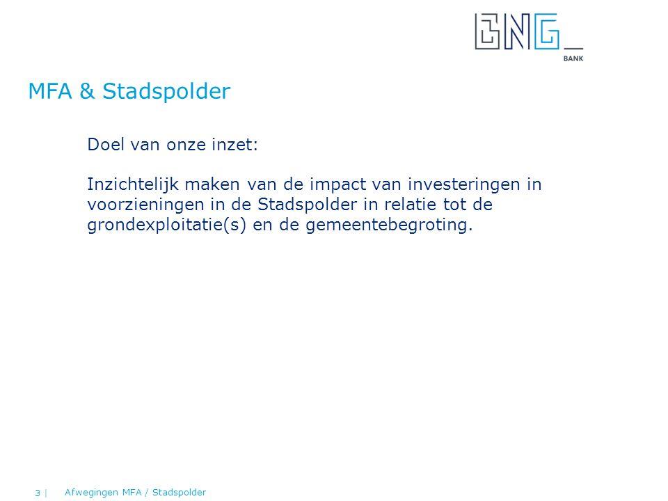 MFA & Stadspolder Doel van onze inzet: Inzichtelijk maken van de impact van investeringen in voorzieningen in de Stadspolder in relatie tot de grondexploitatie(s) en de gemeentebegroting.