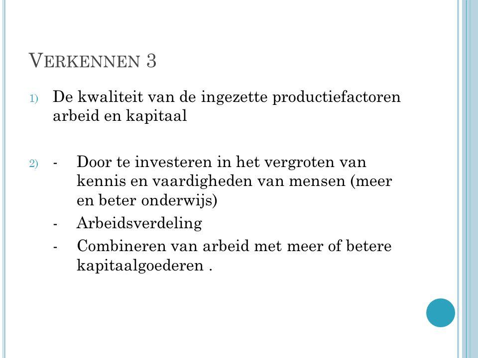 V ERKENNEN 3 ( DEEL 2) 3) Door de technologische ontwikkeling en innovaties (research naar nieuwe of verbeterde productieprocessen) 4) a) De ondernemer b) Ondernemerschap c) Als er meer ondernemers een bedrijf opzetten kan er meer worden geproduceerd, wat leidt tot meer economische groei