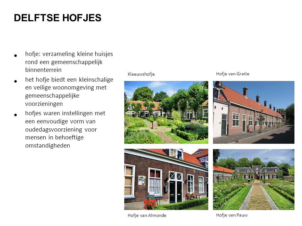 DELFTSE HOFJES hofje: verzameling kleine huisjes rond een gemeenschappelijk binnenterrein het hofje biedt een kleinschalige en veilige woonomgeving me