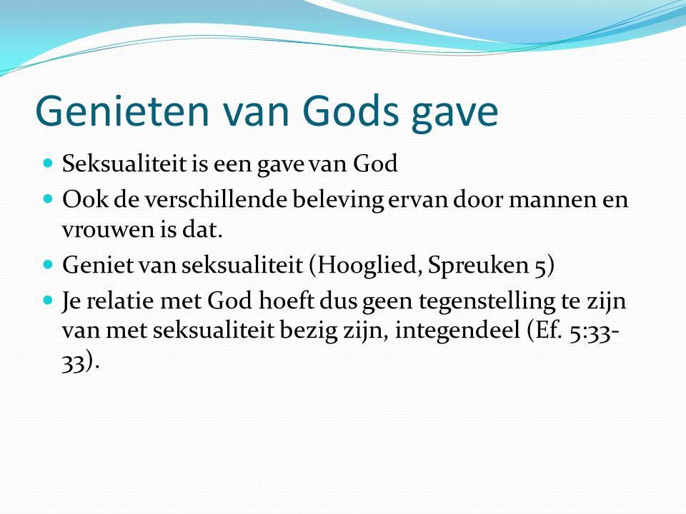 Genieten van Gods gave Seksualiteit is een gave van God Ook de verschillende beleving ervan door mannen en vrouwen is dat. Geniet van seksualiteit (Ho