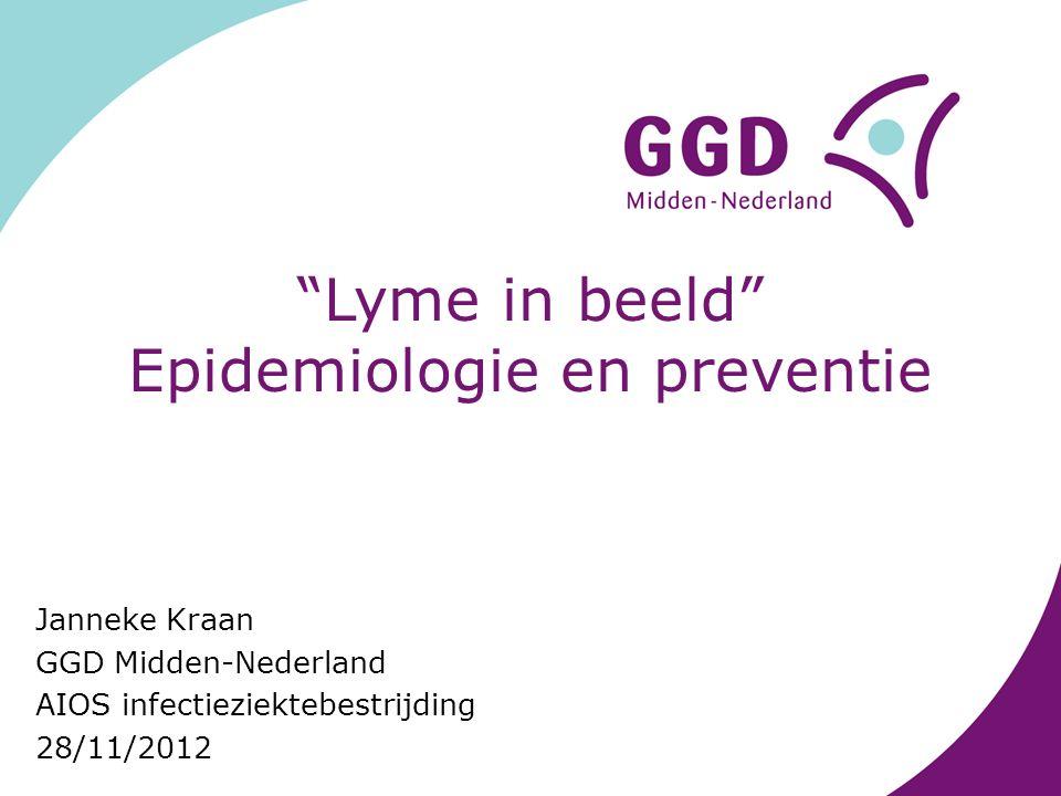 Lyme in beeld Epidemiologie en preventie Janneke Kraan GGD Midden-Nederland AIOS infectieziektebestrijding 28/11/2012