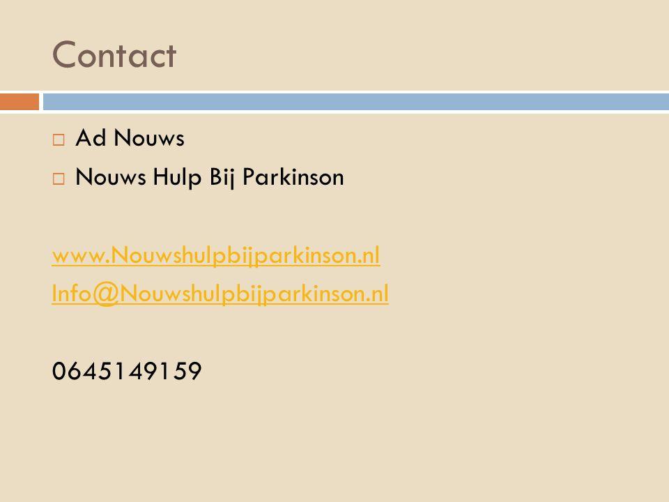 Contact  Ad Nouws  Nouws Hulp Bij Parkinson www.Nouwshulpbijparkinson.nl Info@Nouwshulpbijparkinson.nl 0645149159