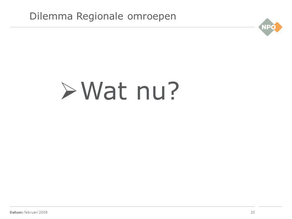 Datum: februari 200820 Dilemma Regionale omroepen  Wat nu?