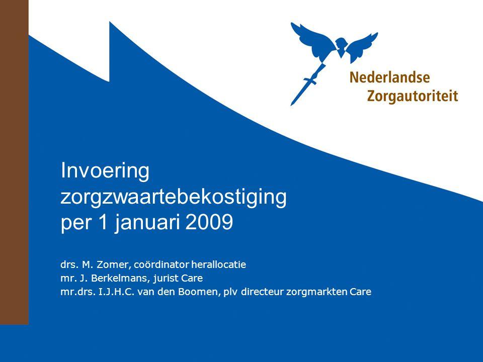 Invoering zorgzwaartebekostiging per 1 januari 2009 drs. M. Zomer, coördinator herallocatie mr. J. Berkelmans, jurist Care mr.drs. I.J.H.C. van den Bo