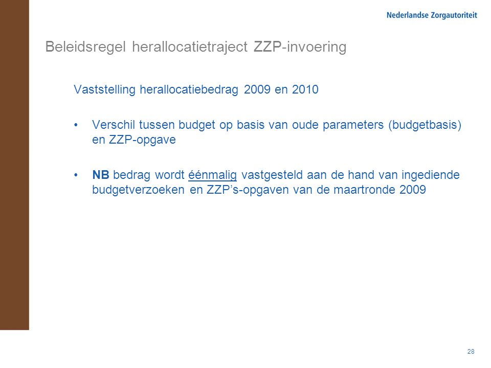 28 Beleidsregel herallocatietraject ZZP-invoering Vaststelling herallocatiebedrag 2009 en 2010 Verschil tussen budget op basis van oude parameters (bu