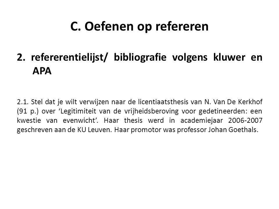 C. Oefenen op refereren 2. refererentielijst/ bibliografie volgens kluwer en APA 2.1. Stel dat je wilt verwijzen naar de licentiaatsthesis van N. Van