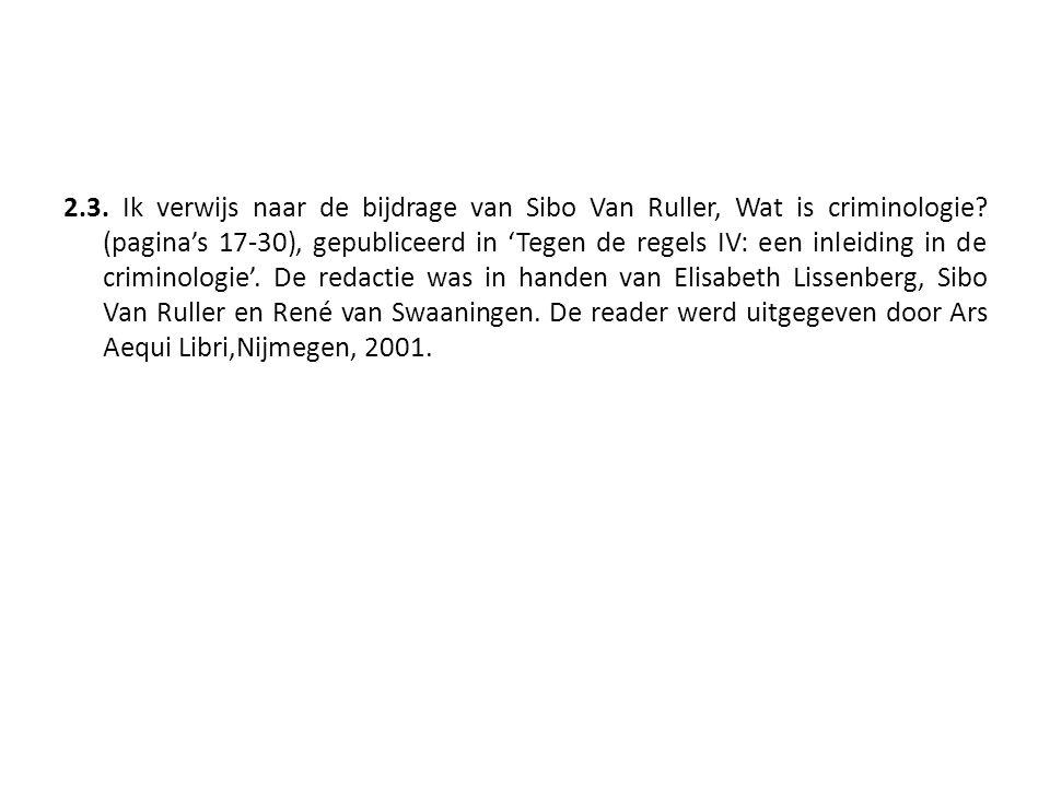 2.3. Ik verwijs naar de bijdrage van Sibo Van Ruller, Wat is criminologie? (pagina's 17-30), gepubliceerd in 'Tegen de regels IV: een inleiding in de