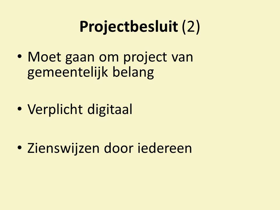 Projectbesluit (2) Moet gaan om project van gemeentelijk belang Verplicht digitaal Zienswijzen door iedereen