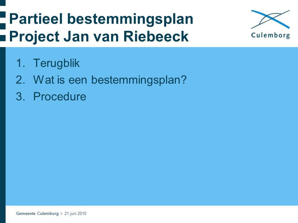 Gemeente Culemborg > 21 juni 2010 Partieel bestemmingsplan Project Jan van Riebeeck 1.Terugblik 2.Wat is een bestemmingsplan.