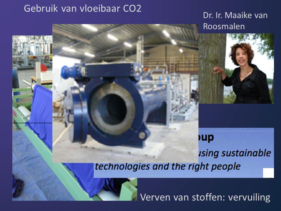 Verven van stoffen: vervuiling Gebruik van vloeibaar CO2 Dr. Ir. Maaike van Roosmalen