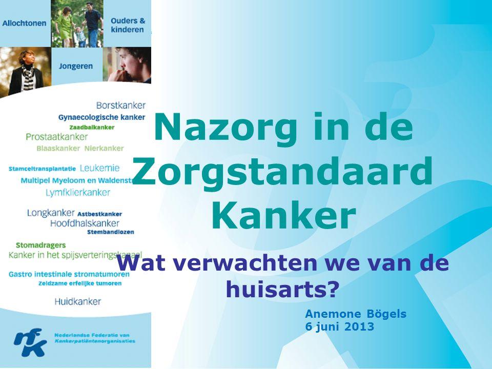 Nazorg in de Zorgstandaard Kanker Wat verwachten we van de huisarts Anemone Bögels 6 juni 2013