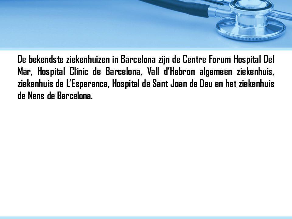 De bekendste ziekenhuizen in Barcelona zijn de Centre Forum Hospital Del Mar, Hospital Clínic de Barcelona, Vall d'Hebron algemeen ziekenhuis, ziekenhuis de L'Esperanca, Hospital de Sant Joan de Deu en het ziekenhuis de Nens de Barcelona.