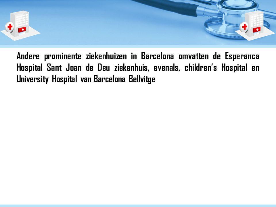 Andere prominente ziekenhuizen in Barcelona omvatten de Esperanca Hospital Sant Joan de Deu ziekenhuis, evenals, children's Hospital en University Hospital van Barcelona Bellvitge