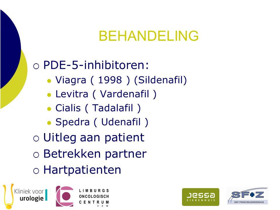 BEHANDELING  PDE-5-inhibitoren: Viagra ( 1998 ) (Sildenafil) Levitra ( Vardenafil ) Cialis ( Tadalafil ) Spedra ( Udenafil )  Uitleg aan patient  Betrekken partner  Hartpatienten