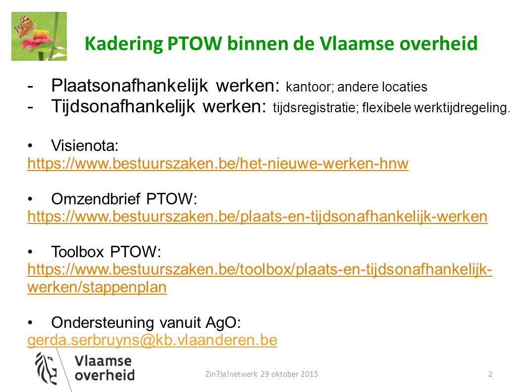 Kadering PTOW binnen de Vlaamse overheid -Plaatsonafhankelijk werken: kantoor; andere locaties -Tijdsonafhankelijk werken: tijdsregistratie; flexibele werktijdregeling.
