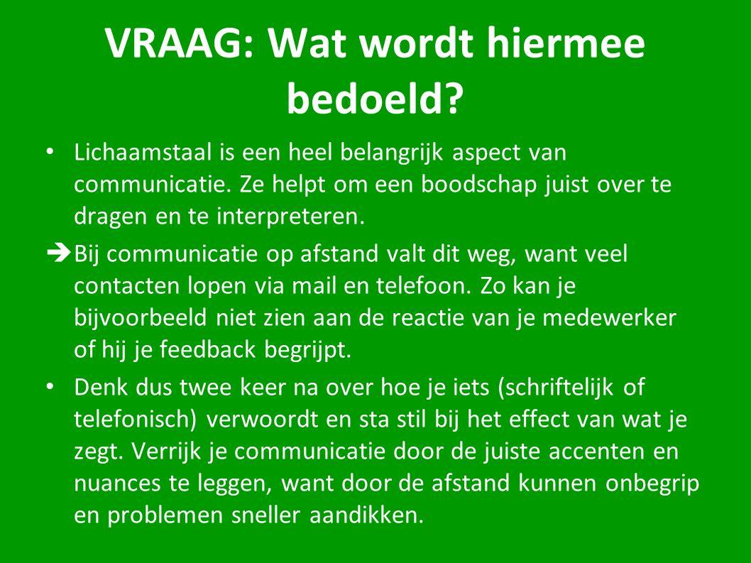 VRAAG: Wat wordt hiermee bedoeld? Lichaamstaal is een heel belangrijk aspect van communicatie. Ze helpt om een boodschap juist over te dragen en te in