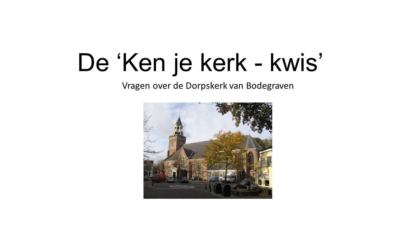 De 'Ken je kerk - kwis' Vragen over de Dorpskerk van Bodegraven