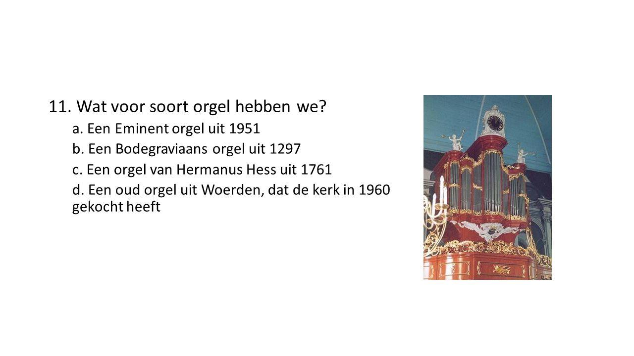 11. Wat voor soort orgel hebben we. a. Een Eminent orgel uit 1951 b.