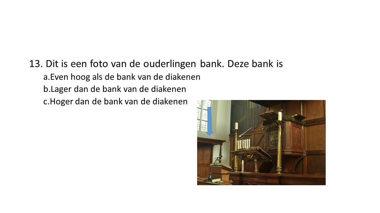 13. Dit is een foto van de ouderlingen bank.