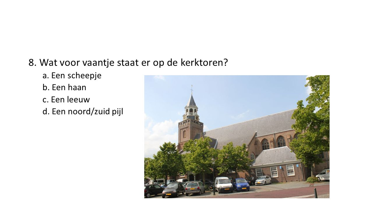 8. Wat voor vaantje staat er op de kerktoren. a.