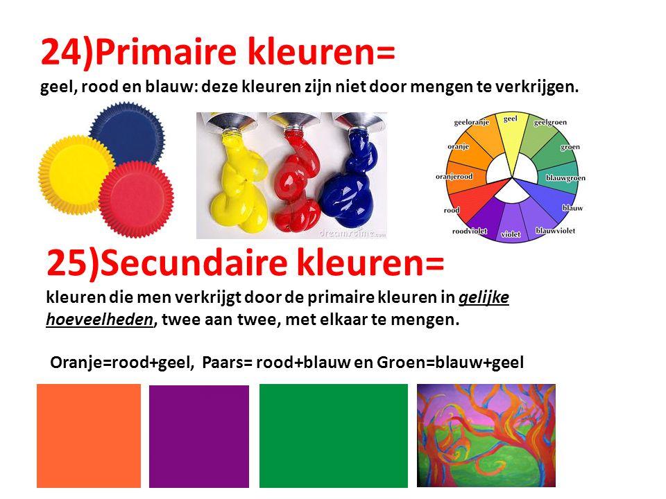 24)Primaire kleuren= geel, rood en blauw: deze kleuren zijn niet door mengen te verkrijgen. 25)Secundaire kleuren= kleuren die men verkrijgt door de p