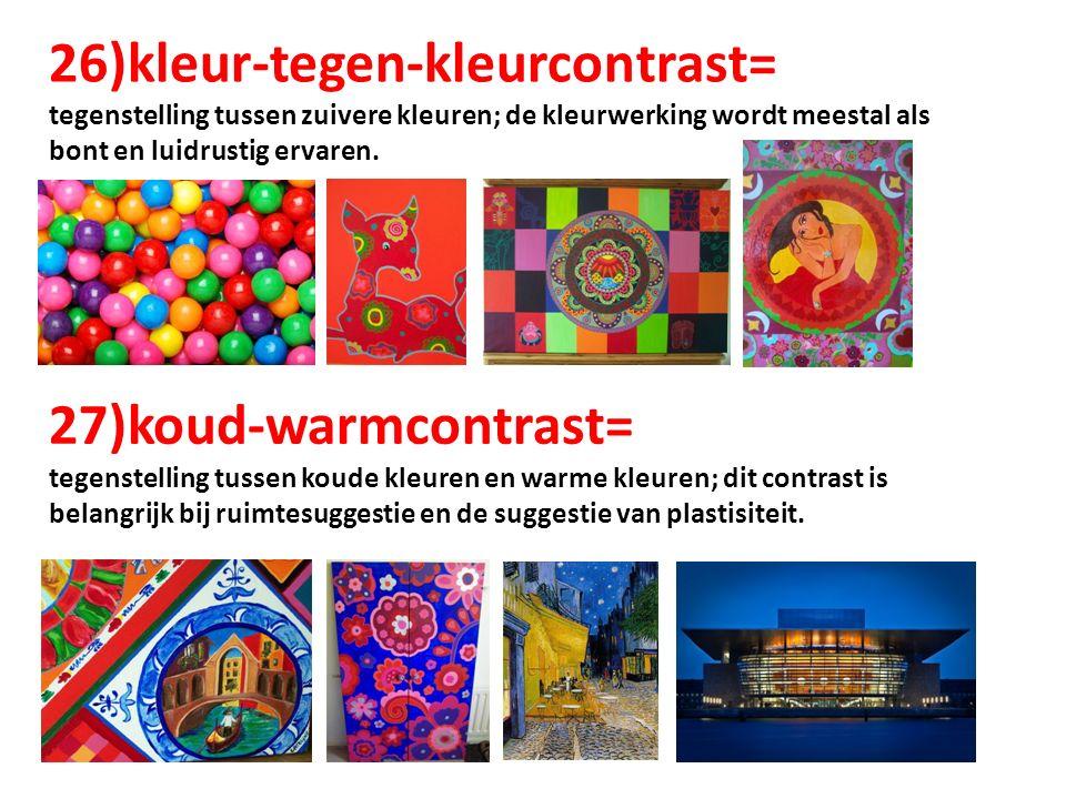 26)kleur-tegen-kleurcontrast= tegenstelling tussen zuivere kleuren; de kleurwerking wordt meestal als bont en luidrustig ervaren. 27)koud-warmcontrast