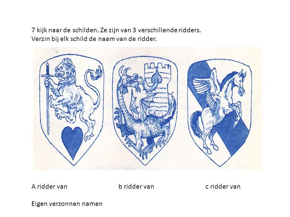7 kijk naar de schilden. Ze zijn van 3 verschillende ridders.
