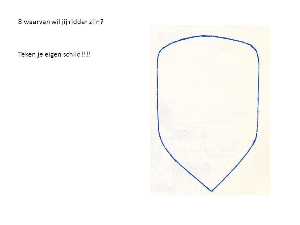 8 waarvan wil jij ridder zijn? Teken je eigen schild!!!!