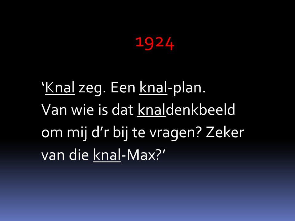 1924 'Knal zeg. Een knal-plan. Van wie is dat knaldenkbeeld om mij d'r bij te vragen.
