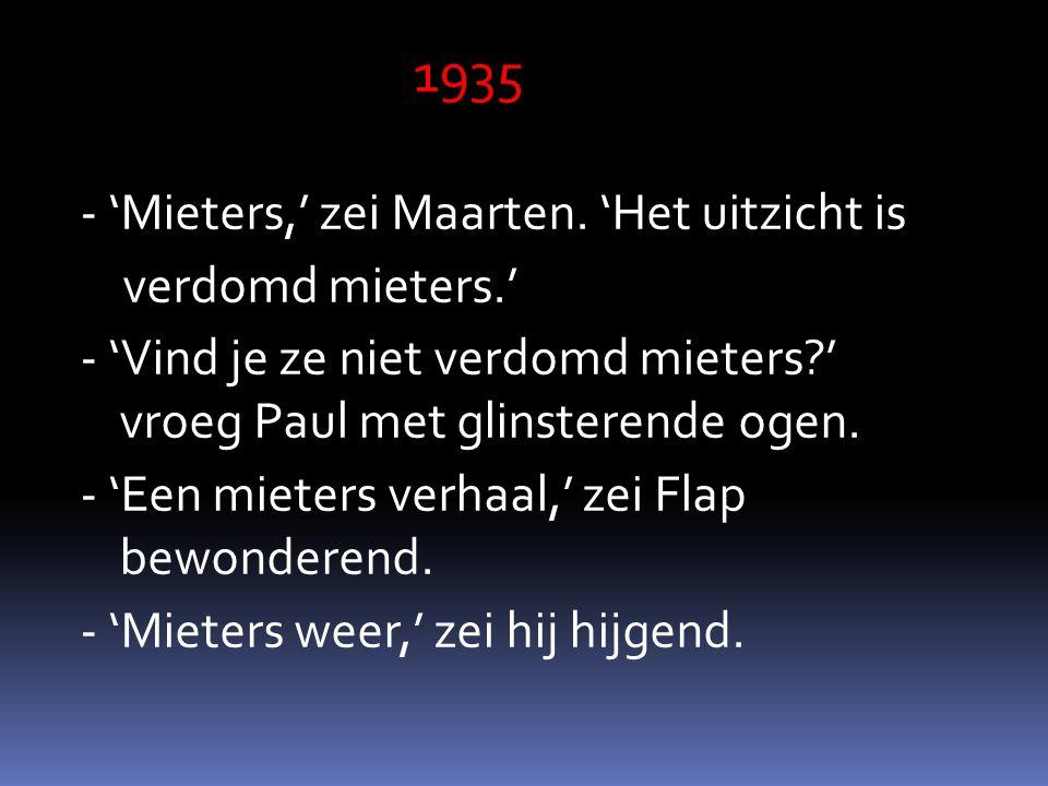 1935 - 'Mieters,' zei Maarten.