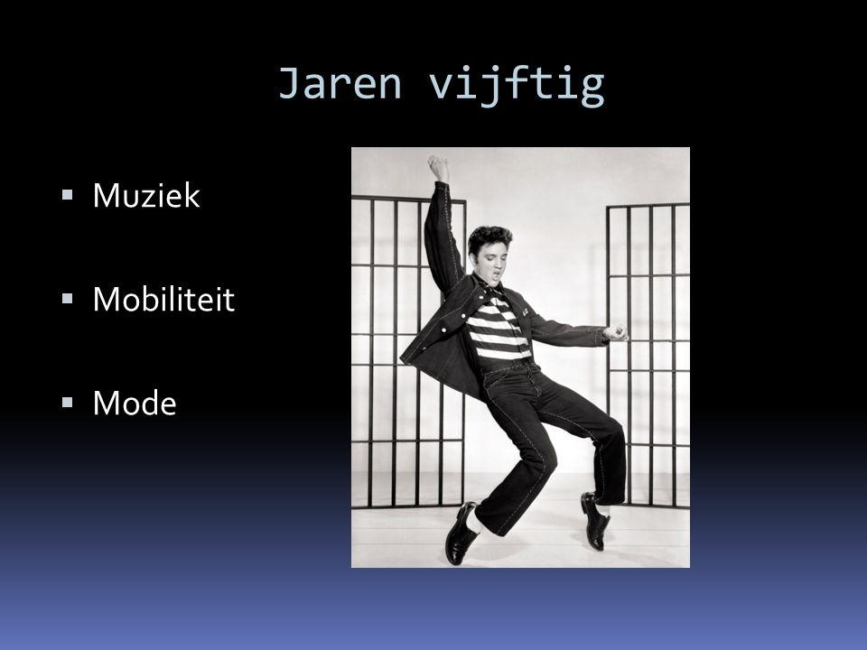 Jaren vijftig  Muziek  Mobiliteit  Mode
