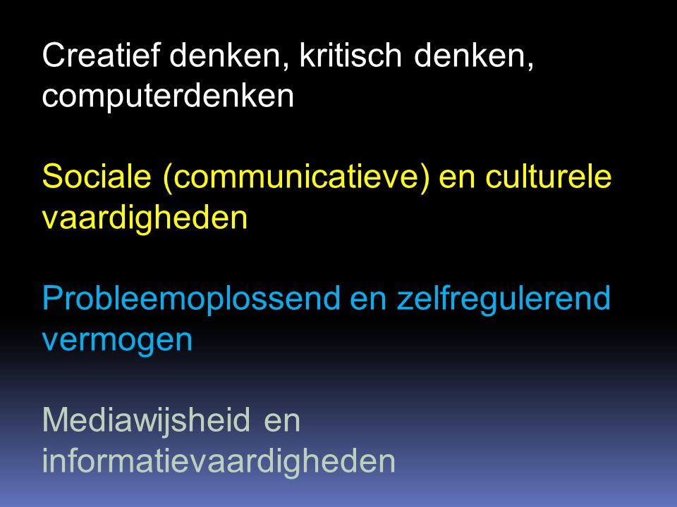 Creatief denken, kritisch denken, computerdenken Sociale (communicatieve) en culturele vaardigheden Probleemoplossend en zelfregulerend vermogen Mediawijsheid en informatievaardigheden