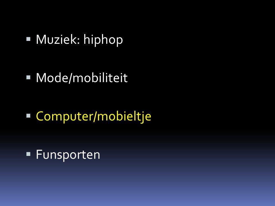  Muziek: hiphop  Mode/mobiliteit  Computer/mobieltje  Funsporten