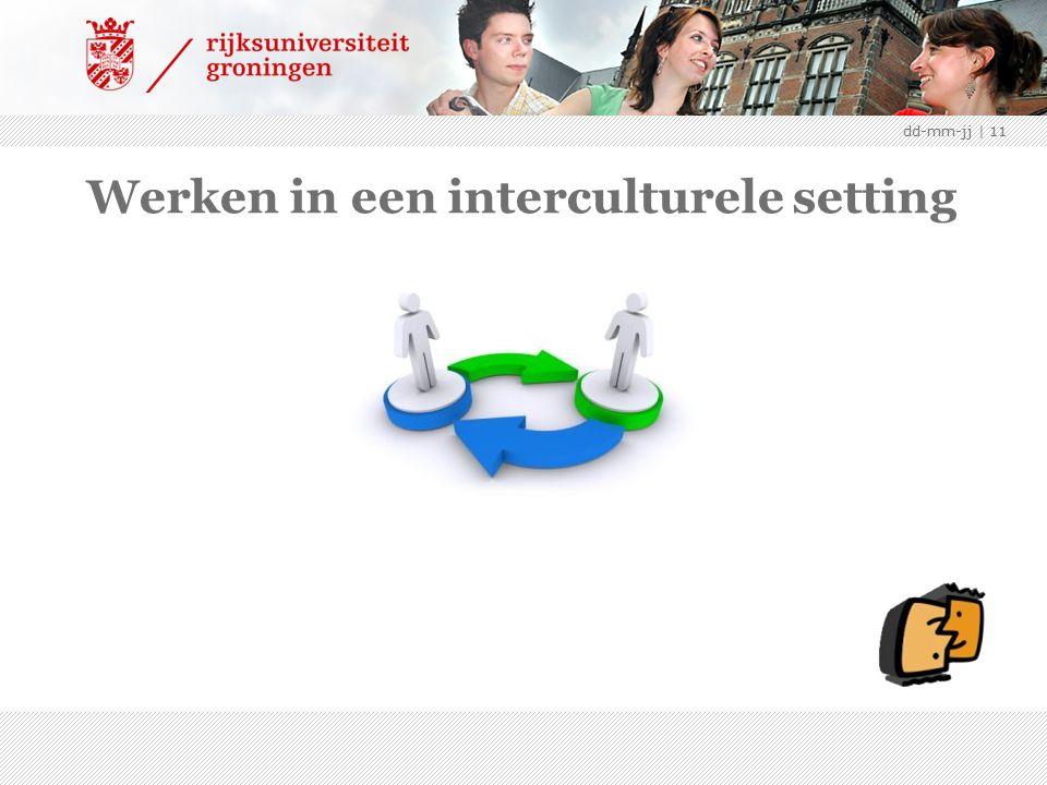 Werken in een interculturele setting ? dd-mm-jj | 11