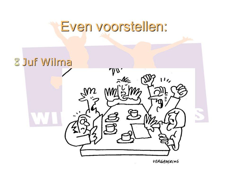 Even voorstellen:  Juf Wilma