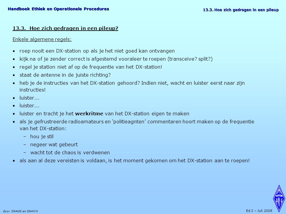 Handboek Ethiek en Operationele Procedures door ON4UN en ON4WW Ed 2 – Juli 2008 13.3.