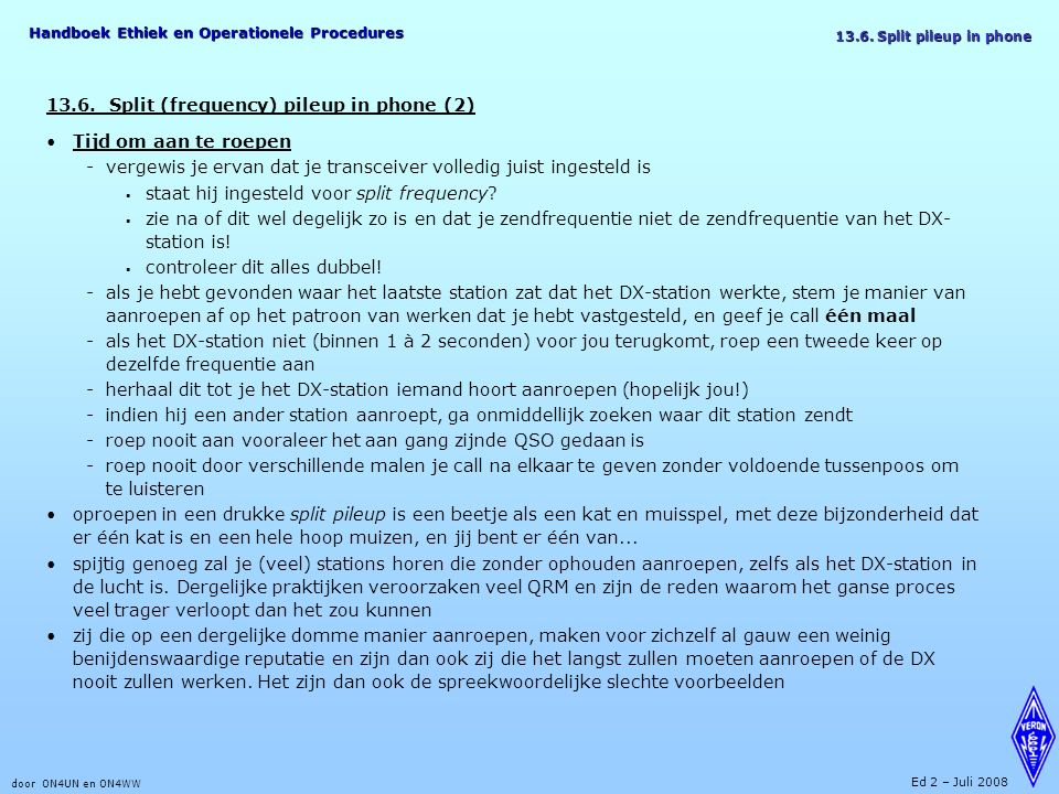 Handboek Ethiek en Operationele Procedures door ON4UN en ON4WW Ed 2 – Juli 2008 13.6.