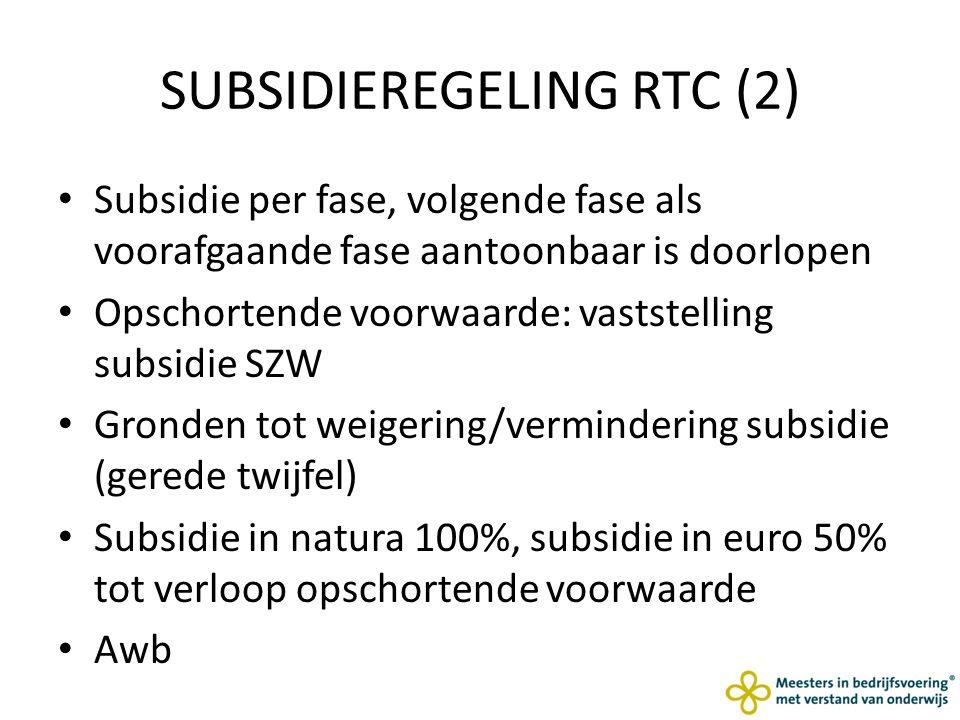 SUBSIDIEREGELING RTC (2) Subsidie per fase, volgende fase als voorafgaande fase aantoonbaar is doorlopen Opschortende voorwaarde: vaststelling subsidie SZW Gronden tot weigering/vermindering subsidie (gerede twijfel) Subsidie in natura 100%, subsidie in euro 50% tot verloop opschortende voorwaarde Awb